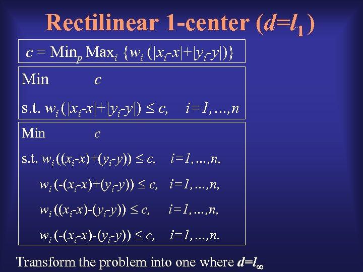 Rectilinear 1 -center (d=l 1 ) c = Minp Maxi {wi (|xi-x|+|yi-y|)} Min c