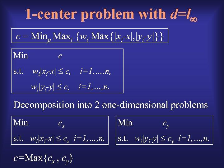 1 -center problem with d=l c = Minp Maxi {wi Max{|xi-x|, |yi-y|}} Min c