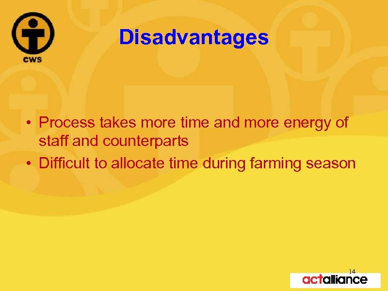 Disadvantages • Process takes more time and more energy of staff and counterparts •