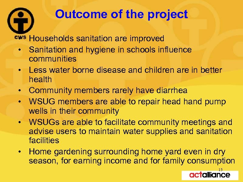 Outcome of the project • Households sanitation are improved • Sanitation and hygiene in