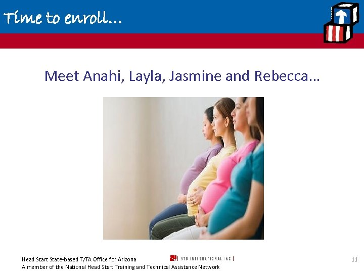 Time to enroll… Meet Anahi, Layla, Jasmine and Rebecca… Head Start State-based T/TA Office