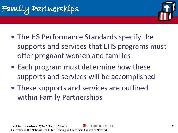 Family Partnerships • The HS Performance Standards specify the supports and services that EHS