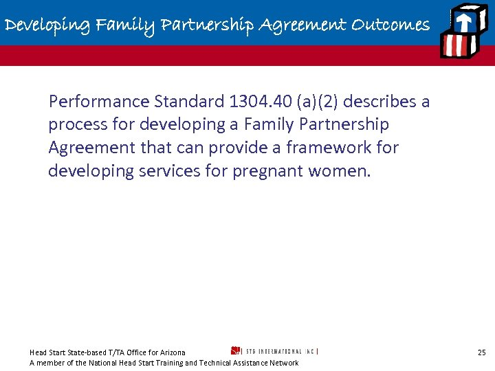 Developing Family Partnership Agreement Outcomes Performance Standard 1304. 40 (a)(2) describes a process for