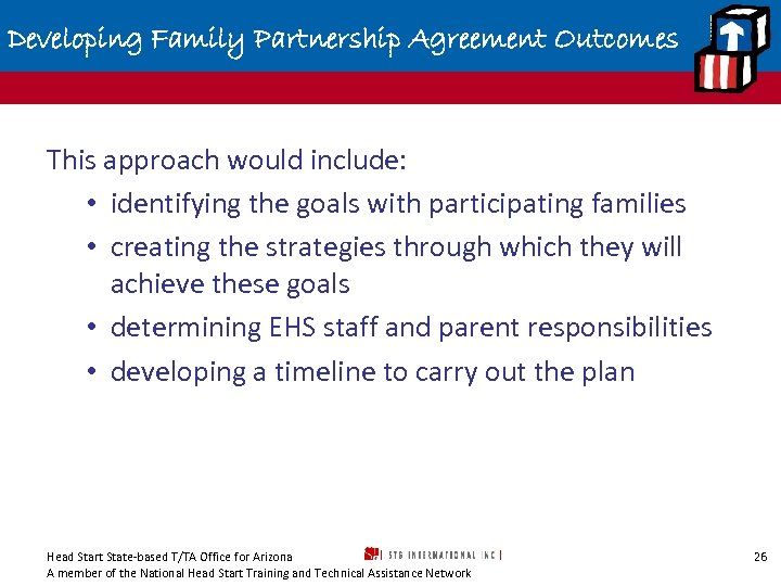 Developing Family Partnership Agreement Outcomes This approach would include: • identifying the goals with