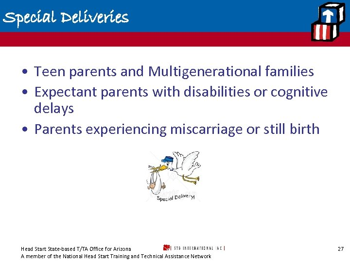 Special Deliveries • Teen parents and Multigenerational families • Expectant parents with disabilities or