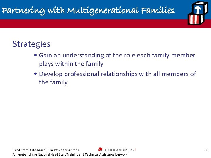 Partnering with Multigenerational Families Strategies • Gain an understanding of the role each family