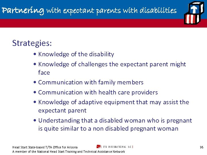 Partnering with expectant parents with disabilities Strategies: • Knowledge of the disability • Knowledge