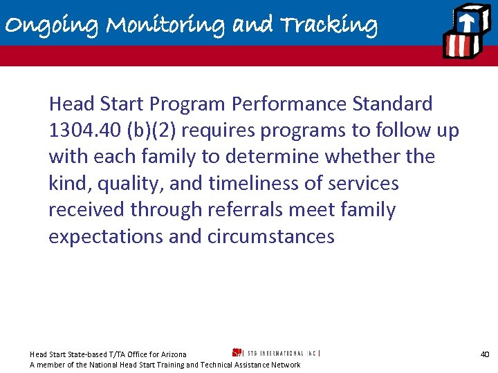 Ongoing Monitoring and Tracking Head Start Program Performance Standard 1304. 40 (b)(2) requires programs