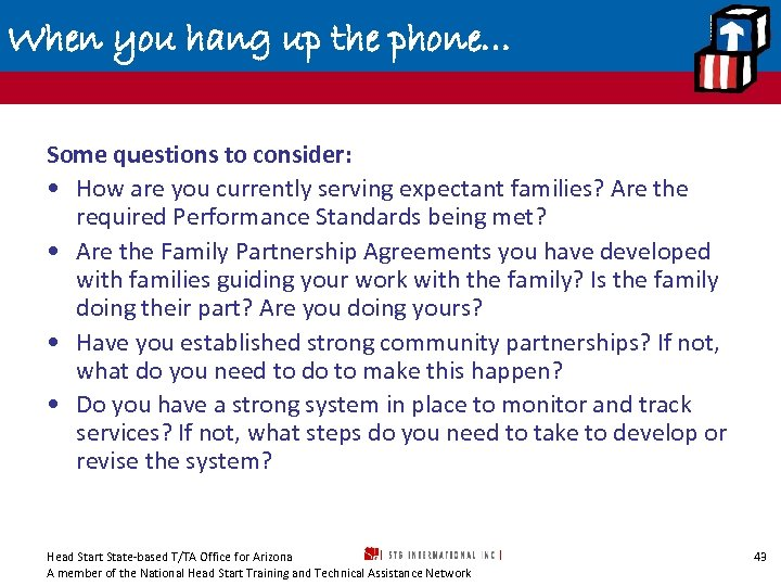 When you hang up the phone… Some questions to consider: • How are you