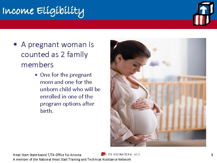 Income Eligibility • A pregnant woman is counted as 2 family members • One