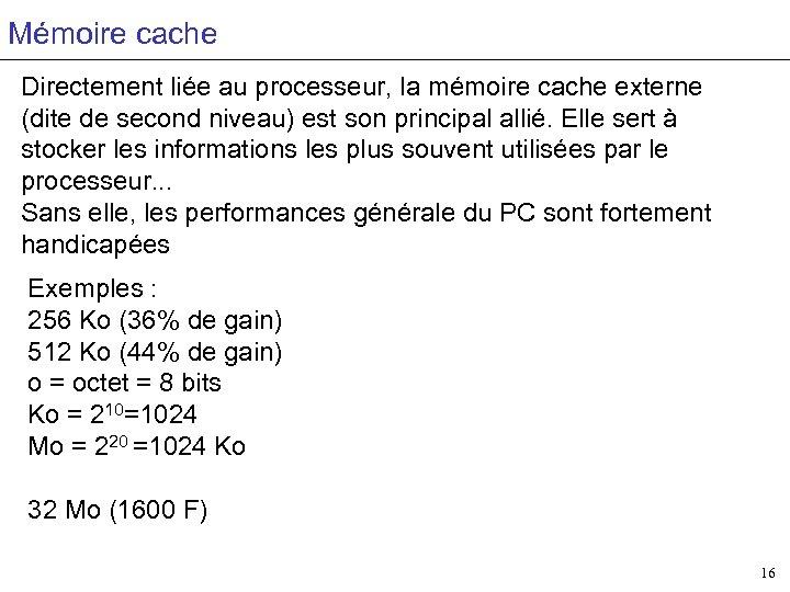 Mémoire cache Directement liée au processeur, la mémoire cache externe (dite de second niveau)