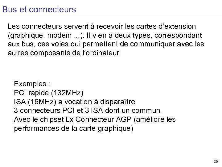 Bus et connecteurs Les connecteurs servent à recevoir les cartes d'extension (graphique, modem. .