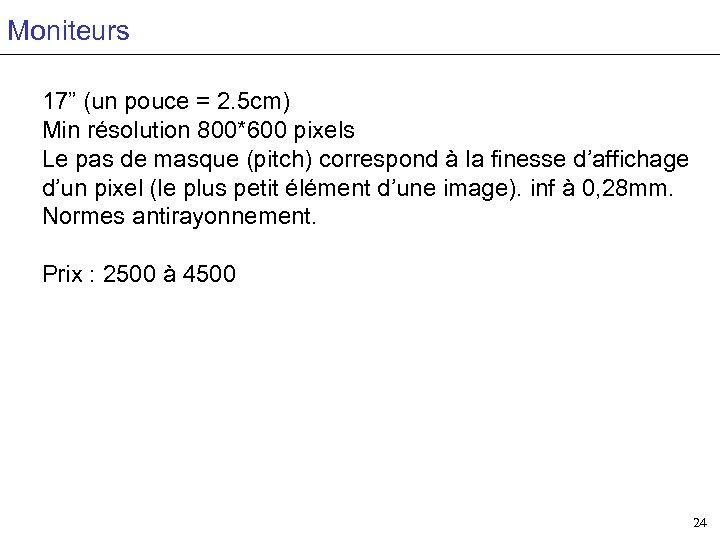 """Moniteurs 17"""" (un pouce = 2. 5 cm) Min résolution 800*600 pixels Le pas"""