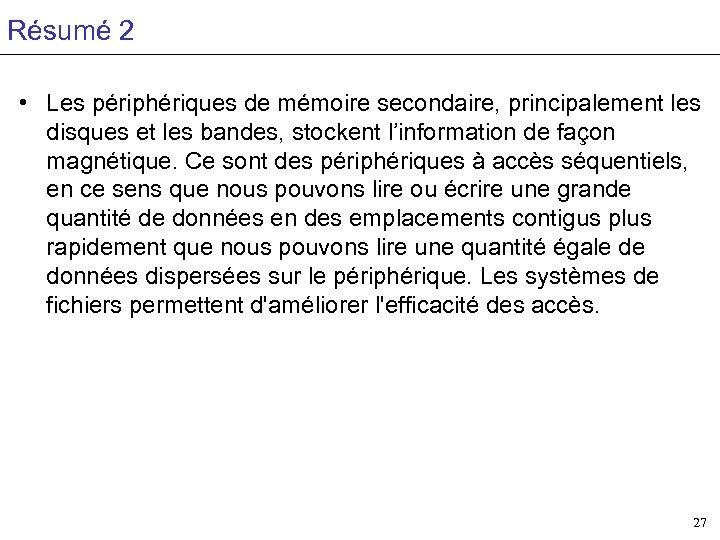 Résumé 2 • Les périphériques de mémoire secondaire, principalement les disques et les bandes,