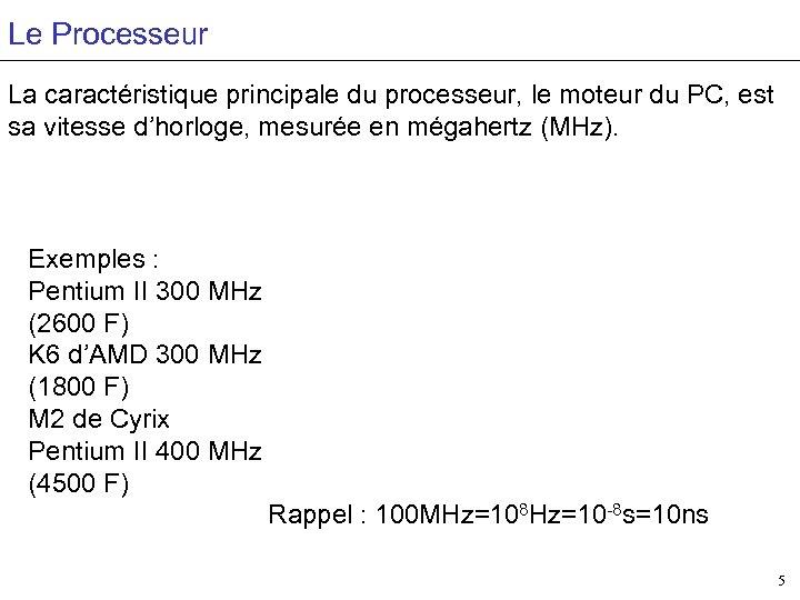 Le Processeur La caractéristique principale du processeur, le moteur du PC, est sa vitesse