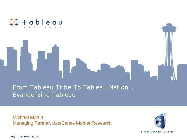 From Tableau Tribe To Tableau Nation… Evangelizing Tableau Michael Martin Managing Partner, data. Sense