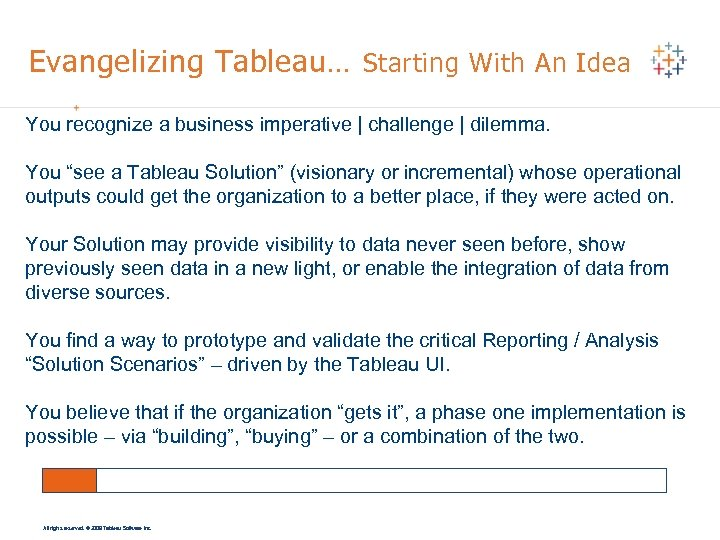 Evangelizing Tableau… Starting With An Idea You recognize a business imperative | challenge |