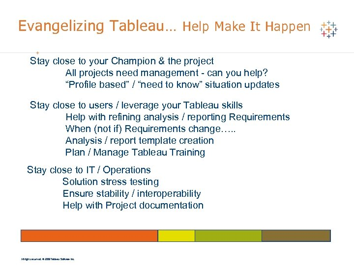 Evangelizing Tableau… Help Make It Happen Stay close to your Champion & the project
