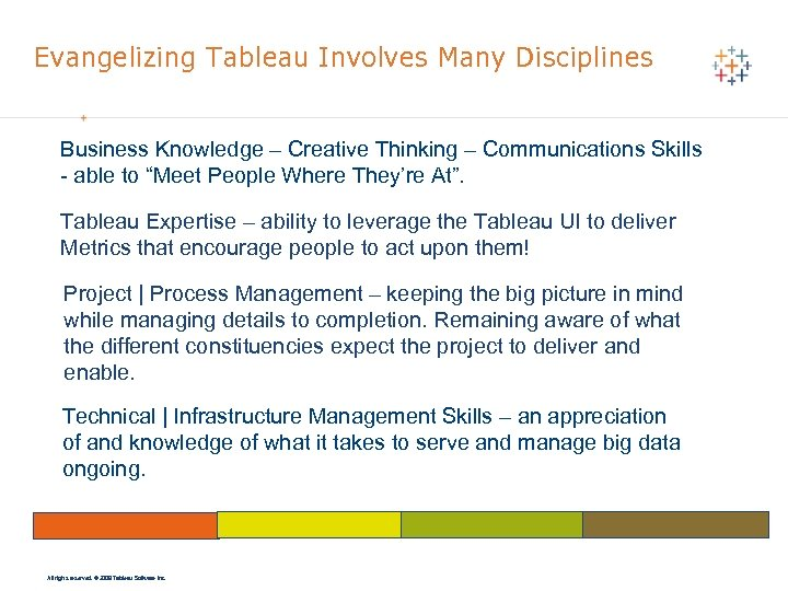 Evangelizing Tableau Involves Many Disciplines Business Knowledge – Creative Thinking – Communications Skills -
