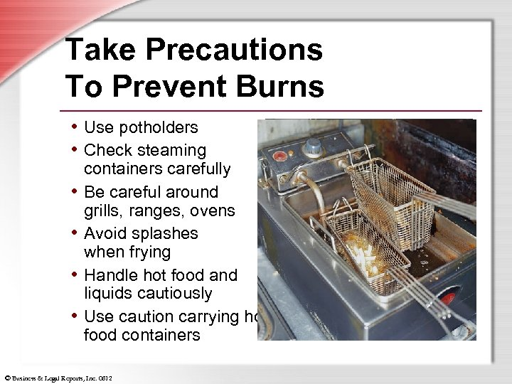 Take Precautions To Prevent Burns • Use potholders • Check steaming • • containers