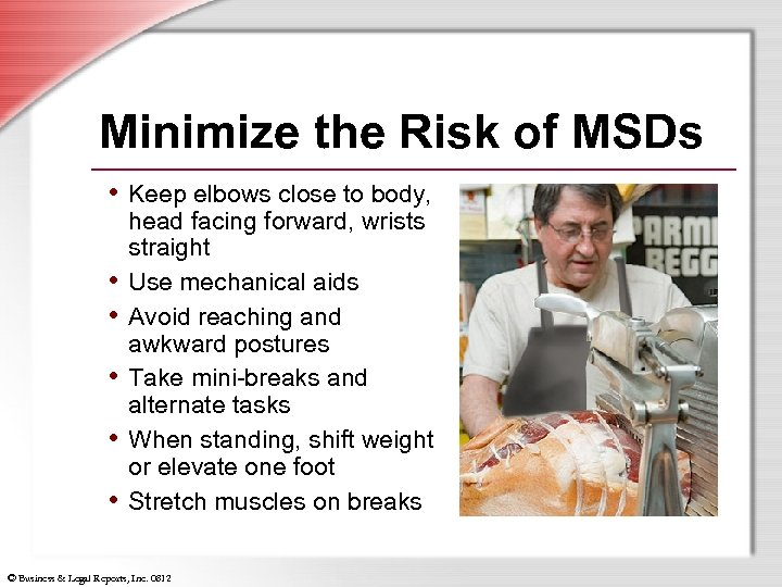 Minimize the Risk of MSDs • Keep elbows close to body, • • •