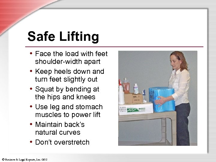 Safe Lifting • Face the load with feet • • • shoulder-width apart Keep
