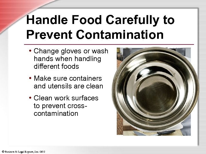 Handle Food Carefully to Prevent Contamination • Change gloves or wash hands when handling