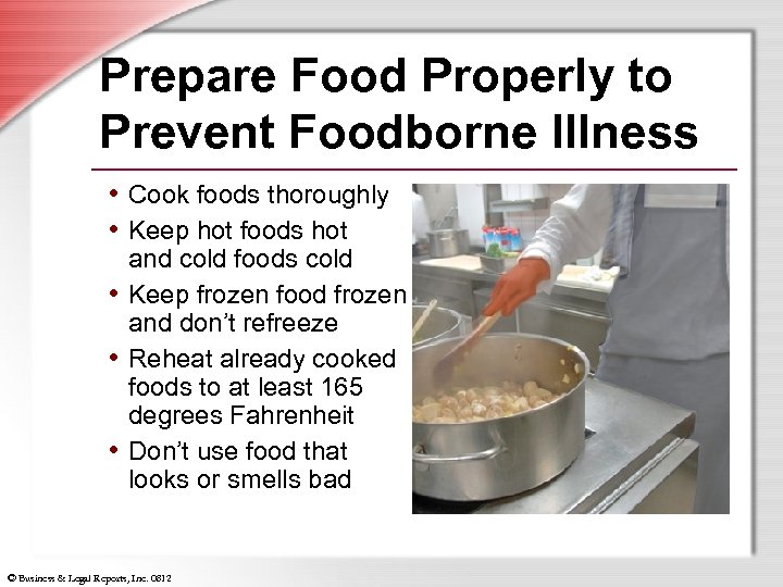 Prepare Food Properly to Prevent Foodborne Illness • Cook foods thoroughly • Keep hot