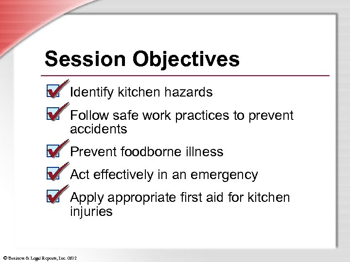 Session Objectives Identify kitchen hazards Follow safe work practices to prevent accidents Prevent foodborne