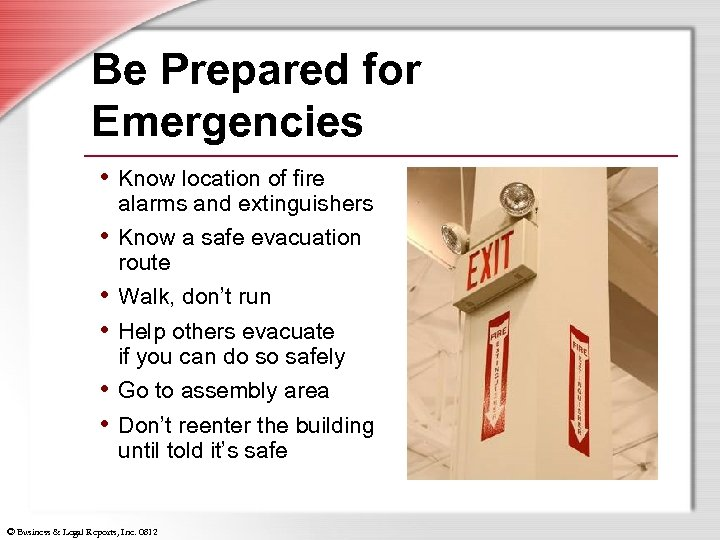 Be Prepared for Emergencies • Know location of fire • • • alarms and