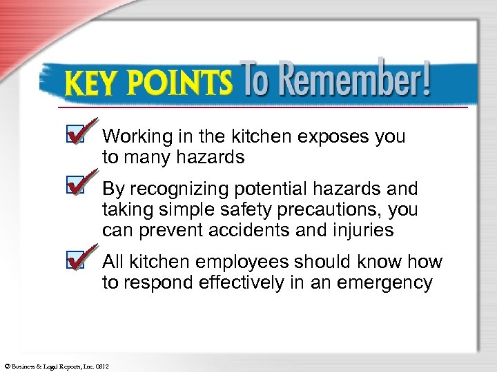Key Points to Remember Working in the kitchen exposes you to many hazards By