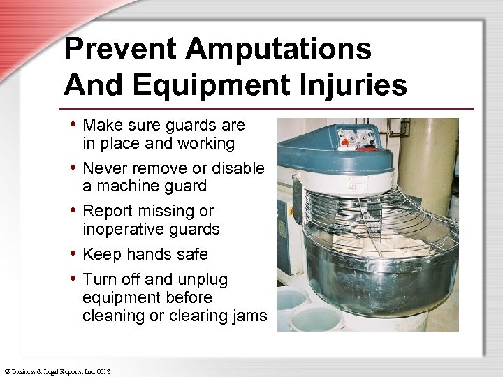 Prevent Amputations And Equipment Injuries • Make sure guards are • • in place