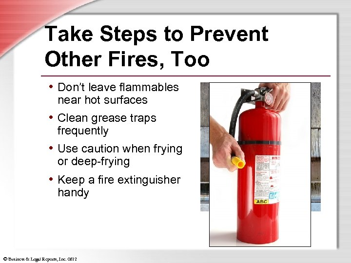 Take Steps to Prevent Other Fires, Too • Don't leave flammables near hot surfaces