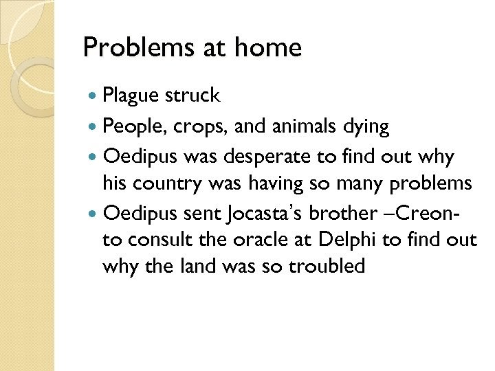 Problems at home Plague struck People, crops, and animals dying Oedipus was desperate to