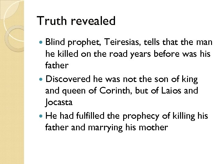 Truth revealed Blind prophet, Teiresias, tells that the man he killed on the road