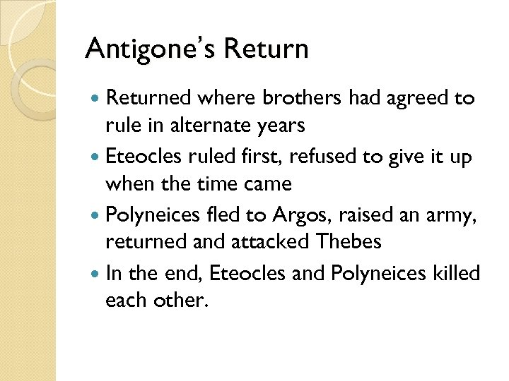 Antigone's Returned where brothers had agreed to rule in alternate years Eteocles ruled first,