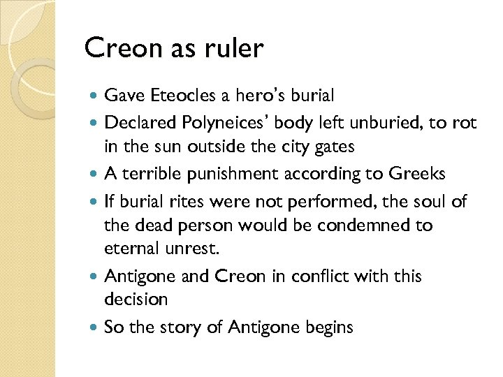 Creon as ruler Gave Eteocles a hero's burial Declared Polyneices' body left unburied, to