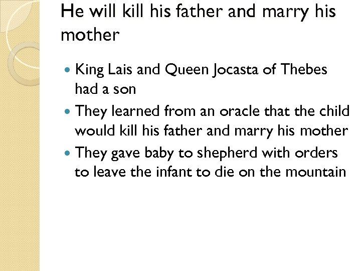 He will kill his father and marry his mother King Lais and Queen Jocasta