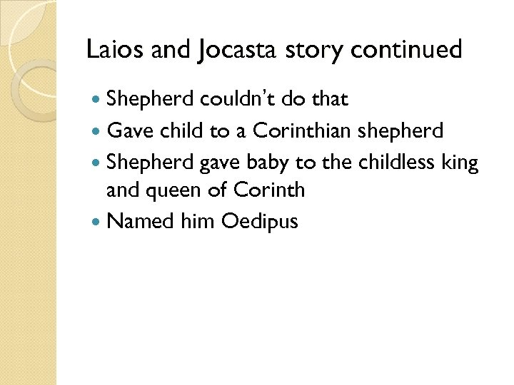 Laios and Jocasta story continued Shepherd couldn't do that Gave child to a Corinthian