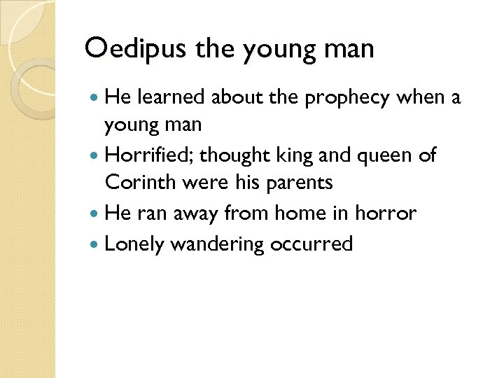 Oedipus the young man He learned about the prophecy when a young man Horrified;
