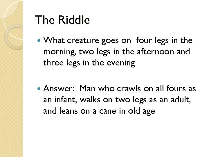 The Riddle What creature goes on four legs in the morning, two legs in