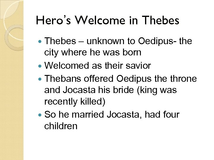 Hero's Welcome in Thebes – unknown to Oedipus- the city where he was born