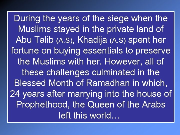 During the years of the siege when the Muslims stayed in the private land