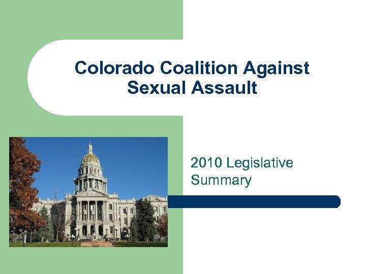Colorado Coalition Against Sexual Assault 2010 Legislative Summary