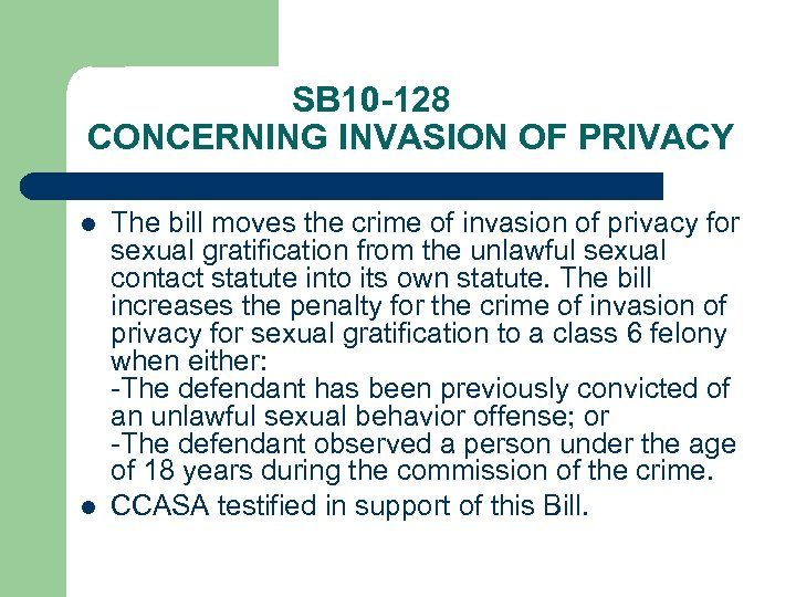 SB 10 -128 CONCERNING INVASION OF PRIVACY l l The bill moves the crime