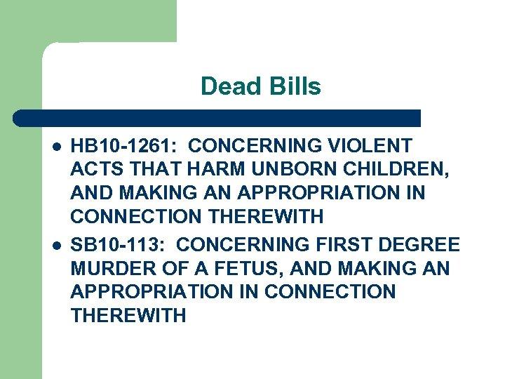 Dead Bills l l HB 10 -1261: CONCERNING VIOLENT ACTS THAT HARM UNBORN CHILDREN,