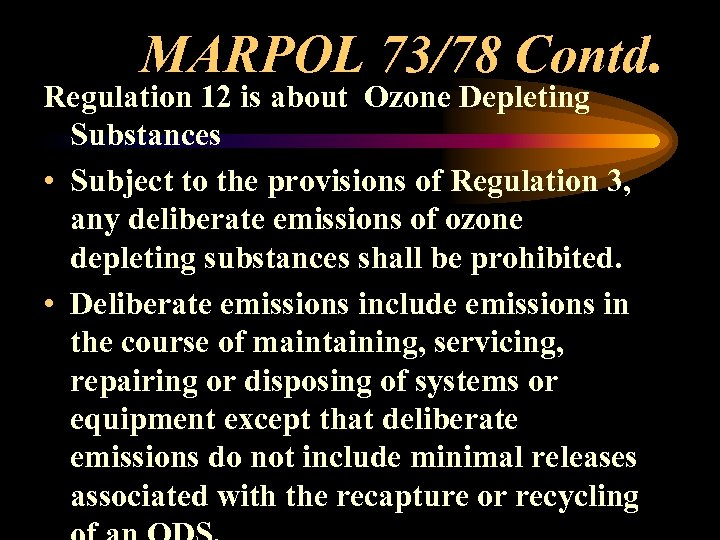 MARPOL 73/78 Contd. Regulation 12 is about Ozone Depleting Substances • Subject to the