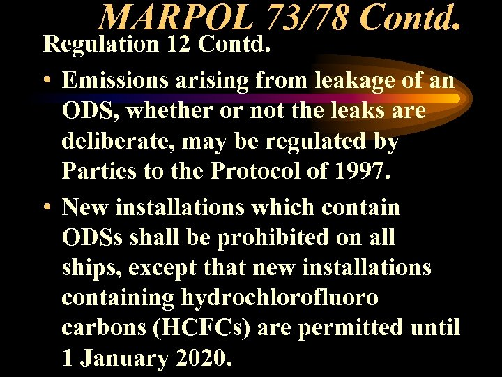MARPOL 73/78 Contd. Regulation 12 Contd. • Emissions arising from leakage of an ODS,