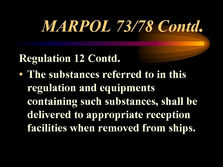 MARPOL 73/78 Contd. Regulation 12 Contd. • The substances referred to in this regulation