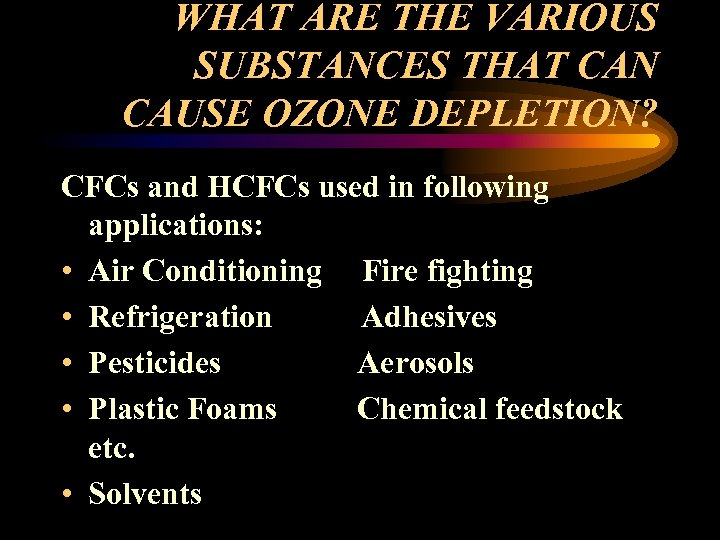 WHAT ARE THE VARIOUS SUBSTANCES THAT CAN CAUSE OZONE DEPLETION? CFCs and HCFCs used